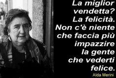"""The best revenge? Happiness. People will become insane if they See you happy"" . Alda Merini, poetessa. www.marcomaccarelli.it"