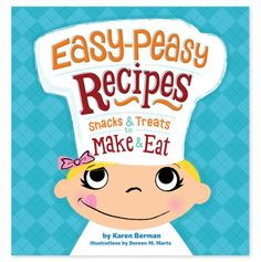 Easy-Peasy Recipes - The perfect healthy cookbook for mom & kids to get in the kitchen together.
