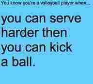 Volleyball. You can serve harder than you kick.