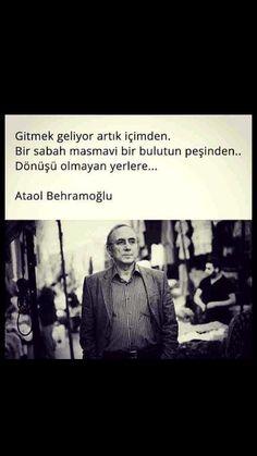 Gitmek geliyor artık içimden, ... Atail Behramoglu