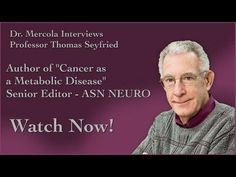 Dr. Mercola Interviews Professor Thomas Seyfried. Starve cancer cells with ketogenic diet.