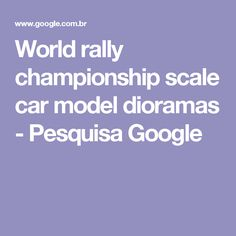 World rally championship scale car model dioramas - Pesquisa Google