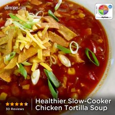 Healthier Slow-Cooker Chicken Tortilla Soup from Allrecipes.com #myplate #protein #veggies