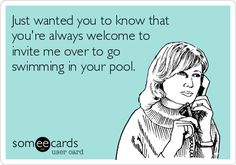 If only I knew someone with a pool!