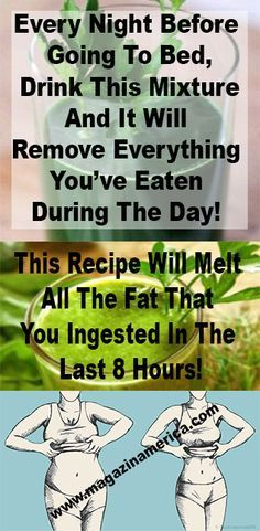 EVERY NIGHT BEFORE GOING TO BED, DRINK THIS MIXTURE AND IT WILL REMOVE EVERYTHING YOU'VE EATEN DURING THE DAY! THIS RECIPE WILL MELT ALL THE FAT THAT YOU INGESTED IN THE LAST 8 HOURS!