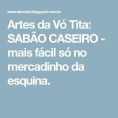 Artes da Vó Tita: SABÃO CASEIRO - mais fácil só no mercadinho da esquina.