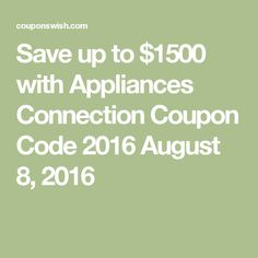 Save up to $1500 with Appliances Connection Coupon Code 2016 August 8, 2016