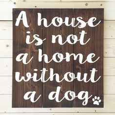 A House Is Not A Home Without A Dog Wood by HeartNSoulDesigns32