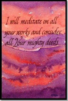 Psalm 77:12 Bible Psalms, Bible Words, Bible Verses, Scripture Art, Psalm 77, Creator Of The Universe, Lord Is My Shepherd, Word Of God, Word 2