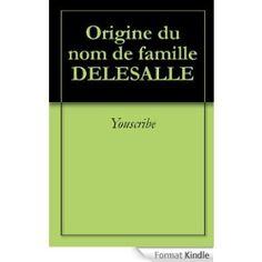 Origine du nom de famille DELESALLE (Oeuvres courtes) eBook: Youscribe: Amazon.fr: Boutique Kindle
