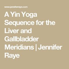 A Yin Yoga Sequence for the Liver and Gallbladder Meridians   Jennifer Raye