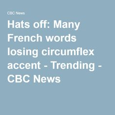 Hats off: Many French words losing circumflex accent - Trending - CBC News