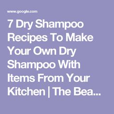 7 Dry Shampoo Recipes To Make Your Own Dry Shampoo With Items From Your Kitchen | The Beauty Guide