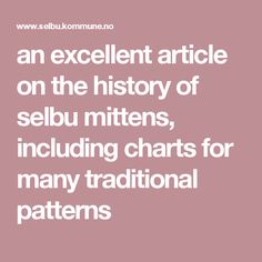 an excellent article on the history of selbu mittens, including charts for many traditional patterns Scandinavian Cottage, Vintage Knitting, Knit Or Crochet, Knits, Charts, Traditional, Patterns, History, Historia