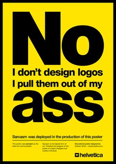 "A refresh of my old favourite poster, ""No. I don't design logos, I pull them out of my ass."", which is available for download in various styles."