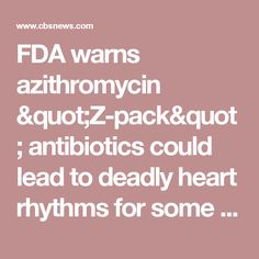"""FDA warns azithromycin """"Z-pack"""" antibiotics could lead to deadly heart rhythms for some - CBS News"""