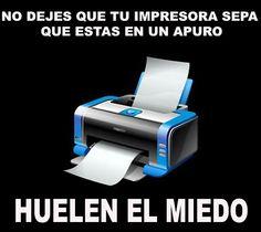 No dejes que tu impresora sepa que estás en un apuro. Huelen el miedo. #humor #risa #graciosas #chistosas #divertidas