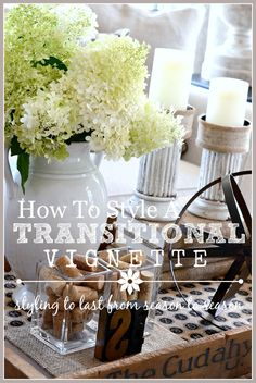HOW TO CREATE A TRANSITIONAL VIGNETTE- Creating a look to last from season to season! stonegableblog.com