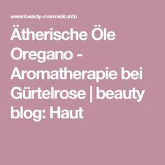 Ätherische Öle Oregano - Aromatherapie bei Gürtelrose | beauty blog: Haut