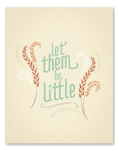 Let Them Be Little Typography Art Print by #wickedpaper #etsy