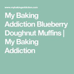 My Baking Addiction Blueberry Doughnut Muffins | My Baking Addiction