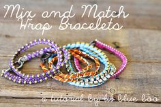 TUTORIAL: mix & match wrap bracelets. um, these are SUPER DUPER cute! can't wait to find time and make some!!!