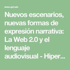 Nuevos escenarios, nuevas formas de expresión narrativa: La Web 2.0 y el lenguaje audiovisual - Hipertext - ( UPF )