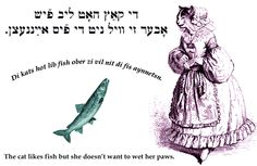 Yiddish: The cat likes fish but she doesn't want to wet her paws.