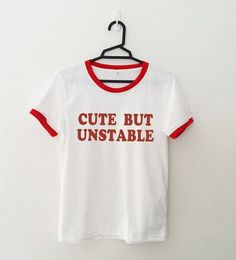Cute but unstable Tshirt • Sweatshirt • Clothes Casual Outift for • teens • movies • girls • women • summer • fall • spring • winter • outfit ideas • hipster • dates • school • parties • Tumblr Teen Fashion graphic Tee Shirt