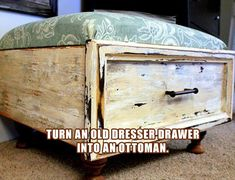 turn an old dresser drawer into an ottoman....  With my fav dresser drawer for guest room