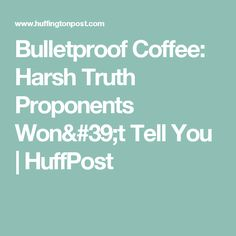 Bulletproof Coffee: Harsh Truth Proponents Won't Tell You | HuffPost