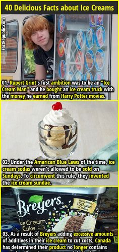 """1. Rupert Grint's first ambition was to be an """"Ice Cream Man"""" and he bought an ice cream truck with the money he earned from Harry Potter movies. 2. Under the American Blue Laws of the time, ice cream sodas weren't allowed to be sold on Sundays. To circumvent this rule, they invented the ice cream sundae."""
