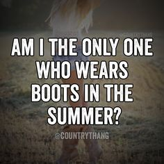 Am I the only one who wears boots in the summer.? #countrythang…