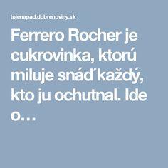 Ferrero Rocher je cukrovinka, ktorú miluje snáď každý, kto ju ochutnal. Ide o…