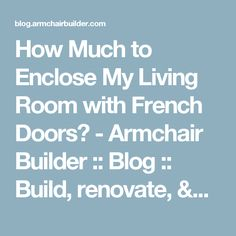 How Much to Enclose My Living Room with French Doors? - Armchair Builder :: Blog :: Build, renovate, & repair your own home. Save money as an owner builder.- Armchair Builder :: Blog :: Build, renovate, & repair your own home. Save money as an owner builder.