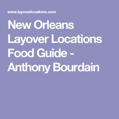 New Orleans Layover Locations Food Guide - Anthony Bourdain