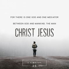 """""""For there is one God and one intermediary between God and humanity, Christ Jesus, himself human, who gave himself as a ransom for all, revealing God's purpose at his appointed time."""" 1 Timothy 2:5-6 NET http://bible.com/107/1ti.2.5-6.net"""