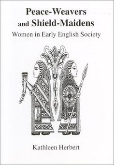 Magic in Early Saxon history. Peace-Weavers and Shield Maidens: Women in Early English Society