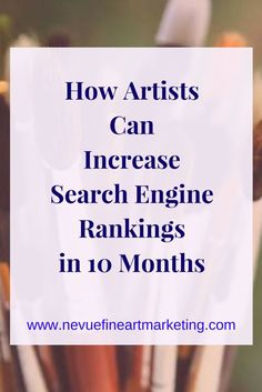 Tips on how to increase search engine rankings in 10 months. Start driving more traffic to your art gallery.