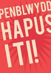 Cerdyn 'Penblwydd Hapus i ti! Birthday Cards, Happy Birthday, Card Sizes, Your Cards, Messages, Logos, Design, Bday Cards, Happy Brithday
