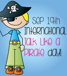 Talk Like a Pirate Day- if we have school next year on the 19th