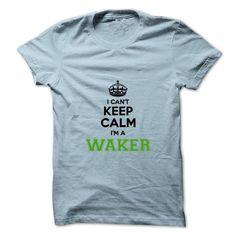 I cant keep calm Im a WAKER - #gift friend #shirt prints. WANT THIS => https://www.sunfrog.com/Names/I-cant-keep-calm-Im-a-WAKER.html?id=60505