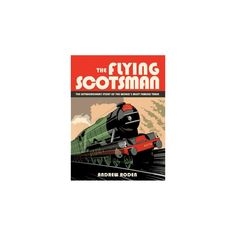 Flying Scotsman : The Extraordinary Story of the World's Most Famous Locomotive (Hardcover) (Andrew