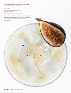 fig and vanilla infused vodka: vodka, dried figs, vanilla bean. let sit for a week  oh dear lord in heaven this sounds like heaven!