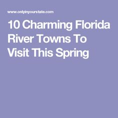 10 Charming Florida River Towns To Visit This Spring