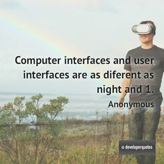 Computer interfaces and user interfaces are as diferent as night and 1. (Anonymous) #quotes #developer #developing #software #developerquotes #softwarequotes #technology #fb #coder #coders #programmer #programming #tech #programmer #programmerslife #programminglife #coding #codinglife #webdevelopment #webdeveloper #development #nerd #geek #opensource #computer