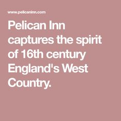 Pelican Inn captures the spirit of 16th century England's West Country.