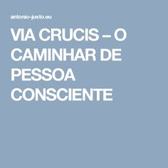 VIA CRUCIS – O CAMINHAR DE PESSOA CONSCIENTE