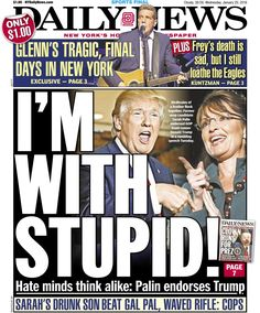"When Sarah Palin endorsed Trump for president, the Daily News ran a front page with the headline, ""I'm With Stupid!"" The subtext read, ""Hate minds think alike: Palin endorses Trump."""