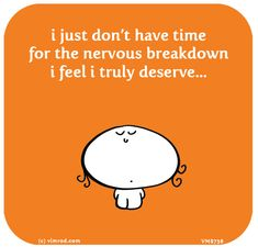 http://lastlemon.com/vimrod/vm8756/ i just don't have time for the nervous breakdown i feel i truly deserve...